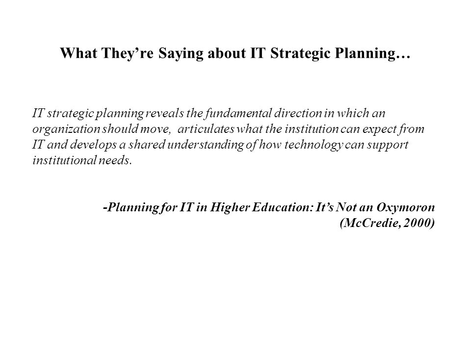 What They're Saying about IT Strategic Planning… IT strategic planning reveals the fundamental direction in which an organization should move, articul