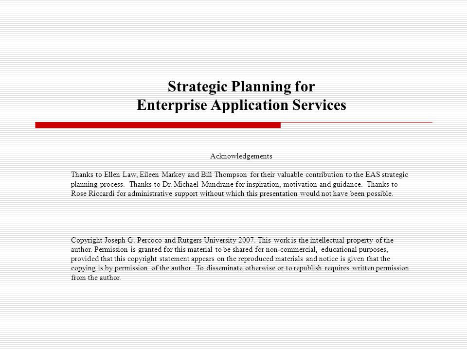 Strategic Planning for Enterprise Application Services Acknowledgements Thanks to Ellen Law, Eileen Markey and Bill Thompson for their valuable contri