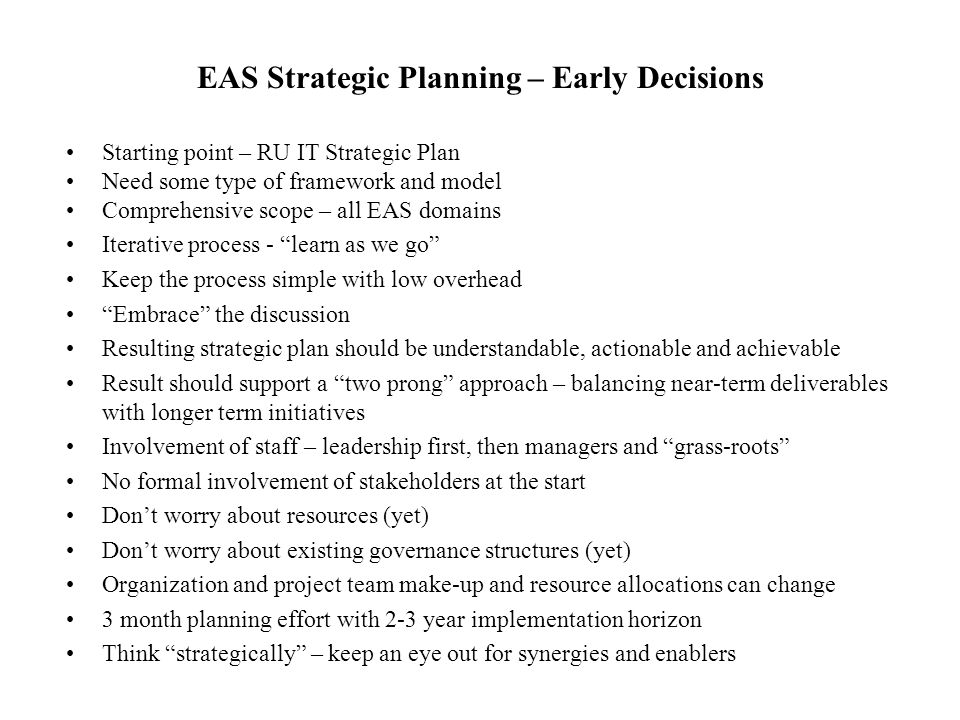 EAS Strategic Planning – Early Decisions Starting point – RU IT Strategic Plan Need some type of framework and model Comprehensive scope – all EAS dom