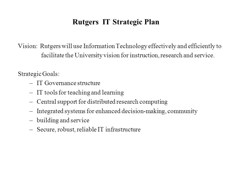 Rutgers IT Strategic Plan Vision: Rutgers will use Information Technology effectively and efficiently to facilitate the University vision for instruct