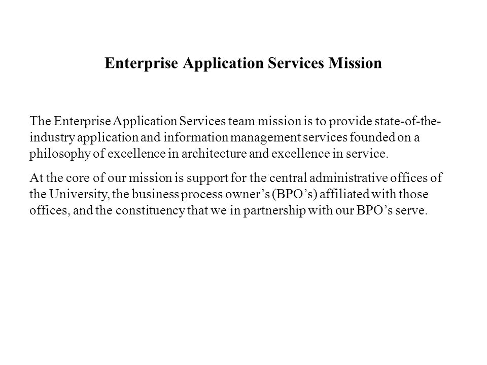 Enterprise Application Services Mission The Enterprise Application Services team mission is to provide state-of-the- industry application and informat