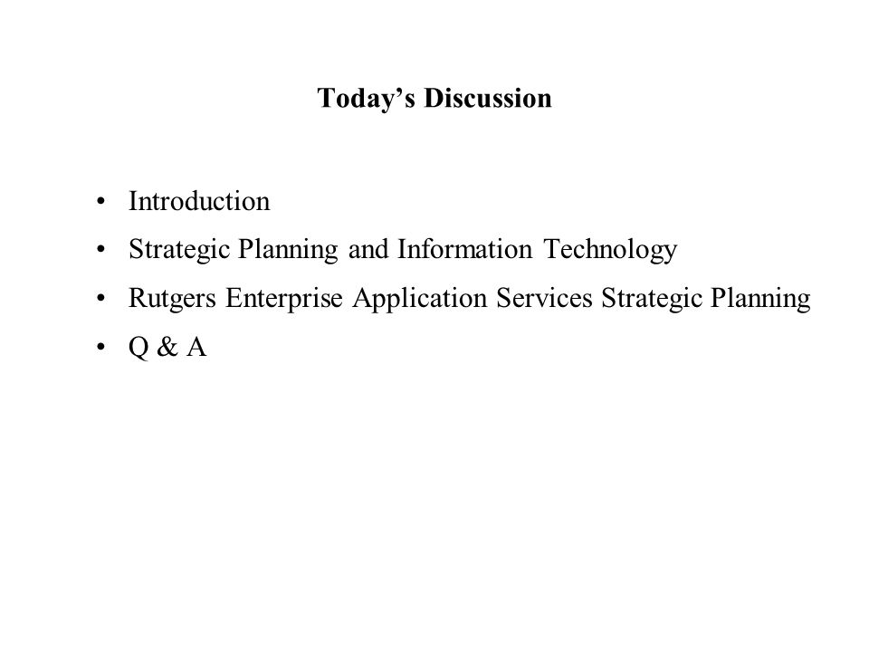 Today's Discussion Introduction Strategic Planning and Information Technology Rutgers Enterprise Application Services Strategic Planning Q & A