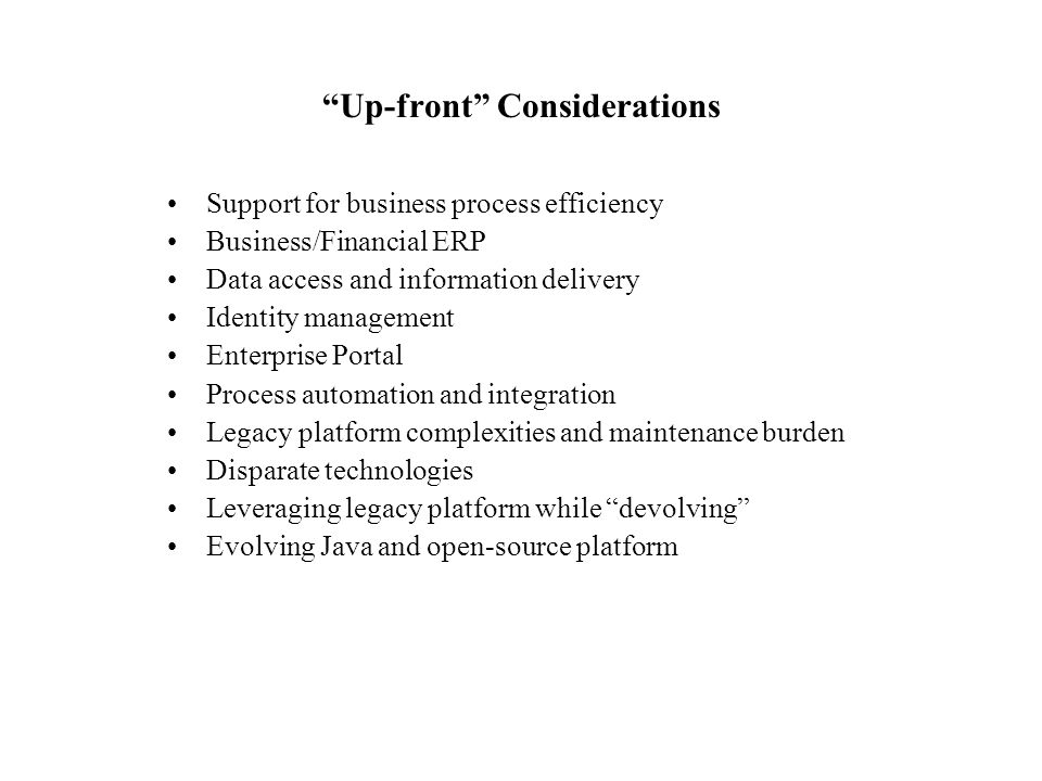 """""""Up-front"""" Considerations Support for business process efficiency Business/Financial ERP Data access and information delivery Identity management Ente"""