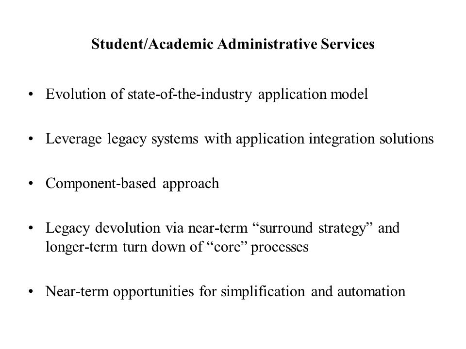 Student/Academic Administrative Services Evolution of state-of-the-industry application model Leverage legacy systems with application integration sol