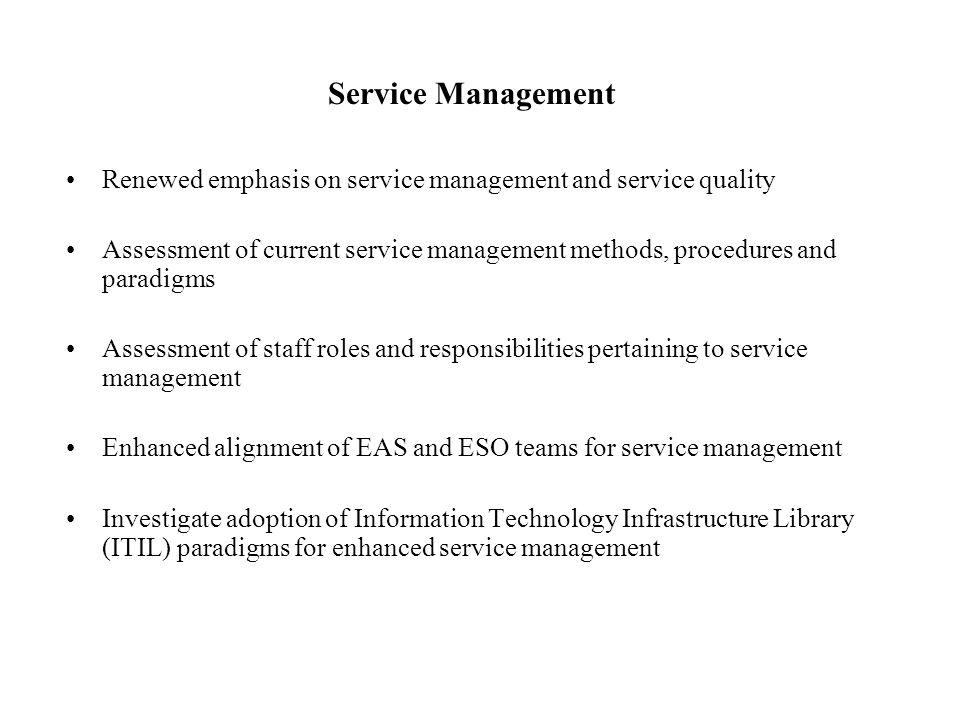 Service Management Renewed emphasis on service management and service quality Assessment of current service management methods, procedures and paradig