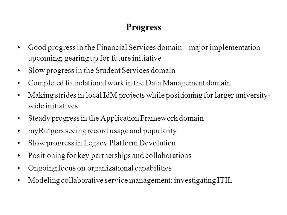 Progress Good progress in the Financial Services domain – major implementation upcoming; gearing up for future initiative Slow progress in the Student