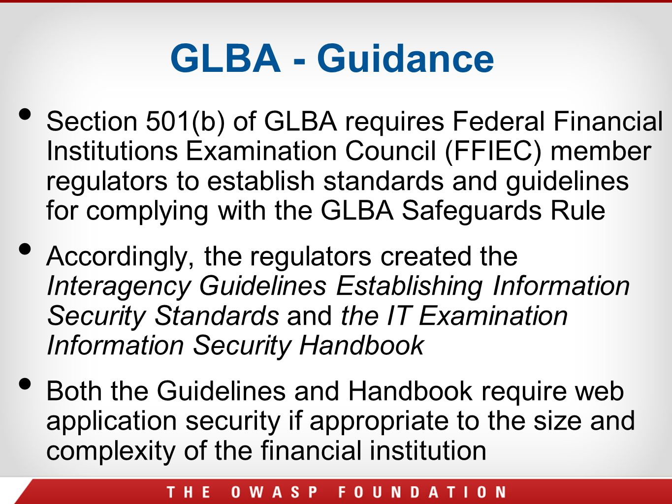 GLBA - Guidance Section 501(b) of GLBA requires Federal Financial Institutions Examination Council (FFIEC) member regulators to establish standards an