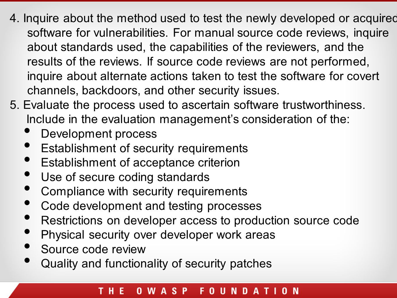 4. Inquire about the method used to test the newly developed or acquired software for vulnerabilities. For manual source code reviews, inquire about s