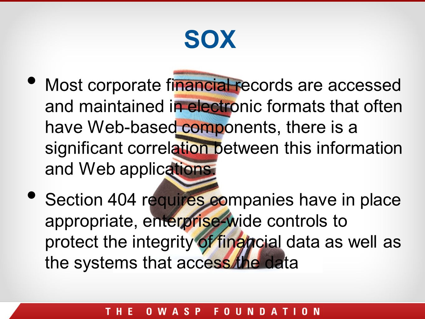 SOX Most corporate financial records are accessed and maintained in electronic formats that often have Web-based components, there is a significant co