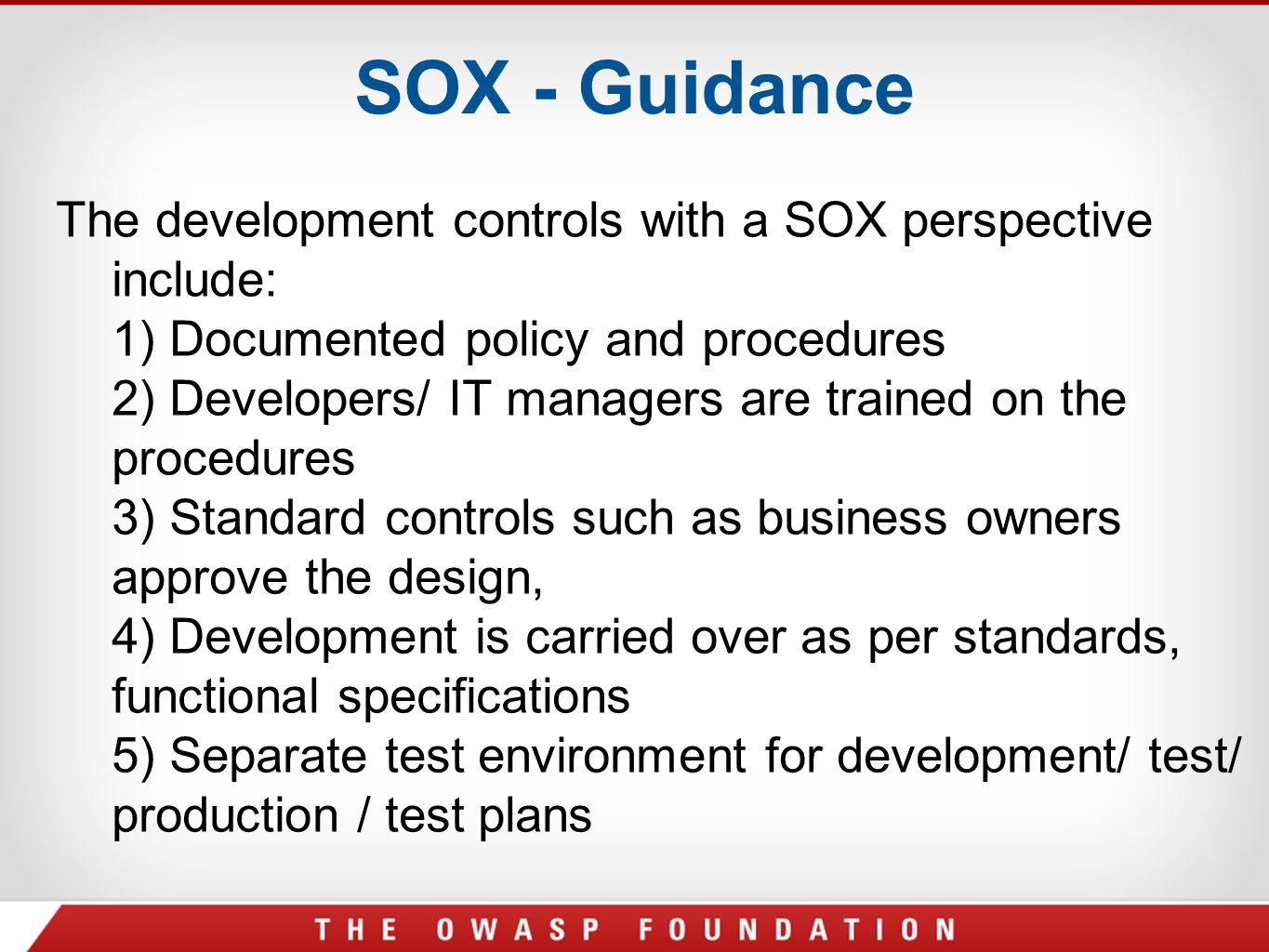 SOX - Guidance The development controls with a SOX perspective include: 1) Documented policy and procedures 2) Developers/ IT managers are trained on