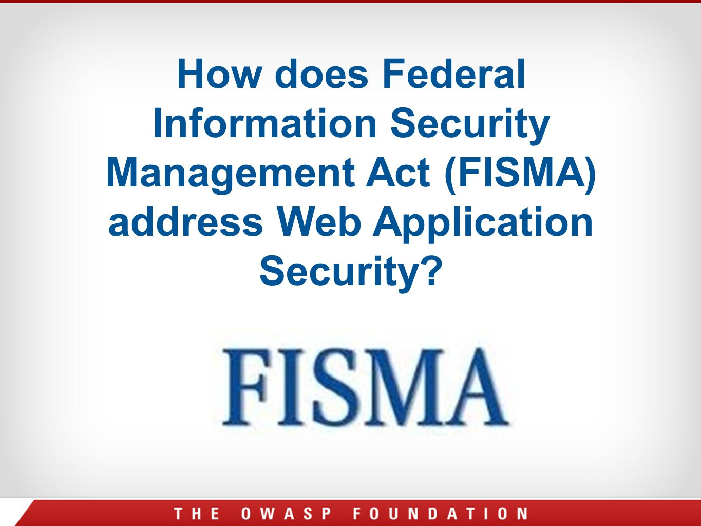 How does Federal Information Security Management Act (FISMA) address Web Application Security?