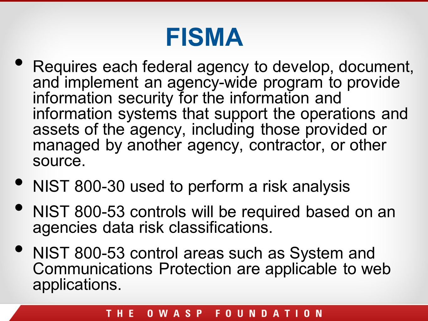 FISMA Requires each federal agency to develop, document, and implement an agency-wide program to provide information security for the information and