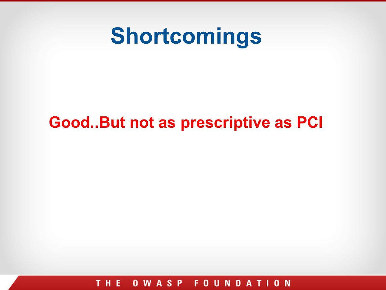 Shortcomings Good..But not as prescriptive as PCI