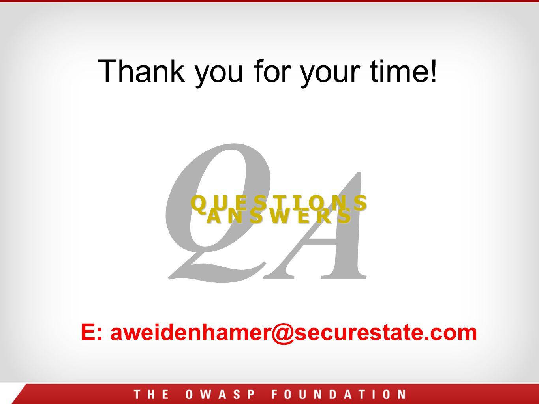 Thank you for your time! A Q A N S W E R S Q U E S T I O N S E: aweidenhamer@securestate.com