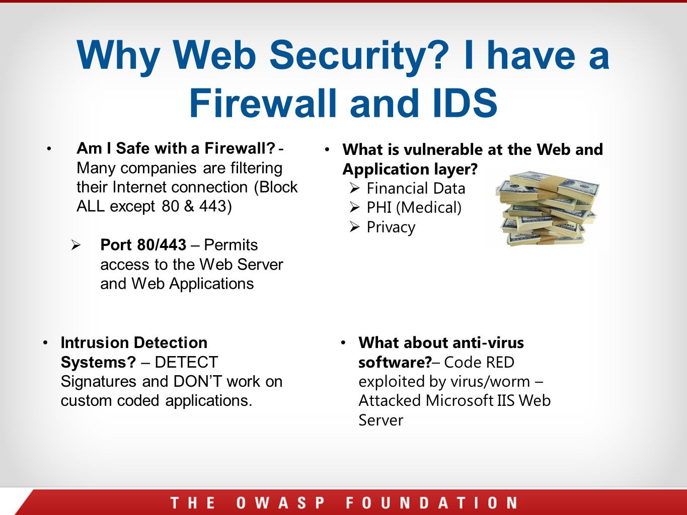 Why Web Security? I have a Firewall and IDS Am I Safe with a Firewall? - Many companies are filtering their Internet connection (Block ALL except 80 &