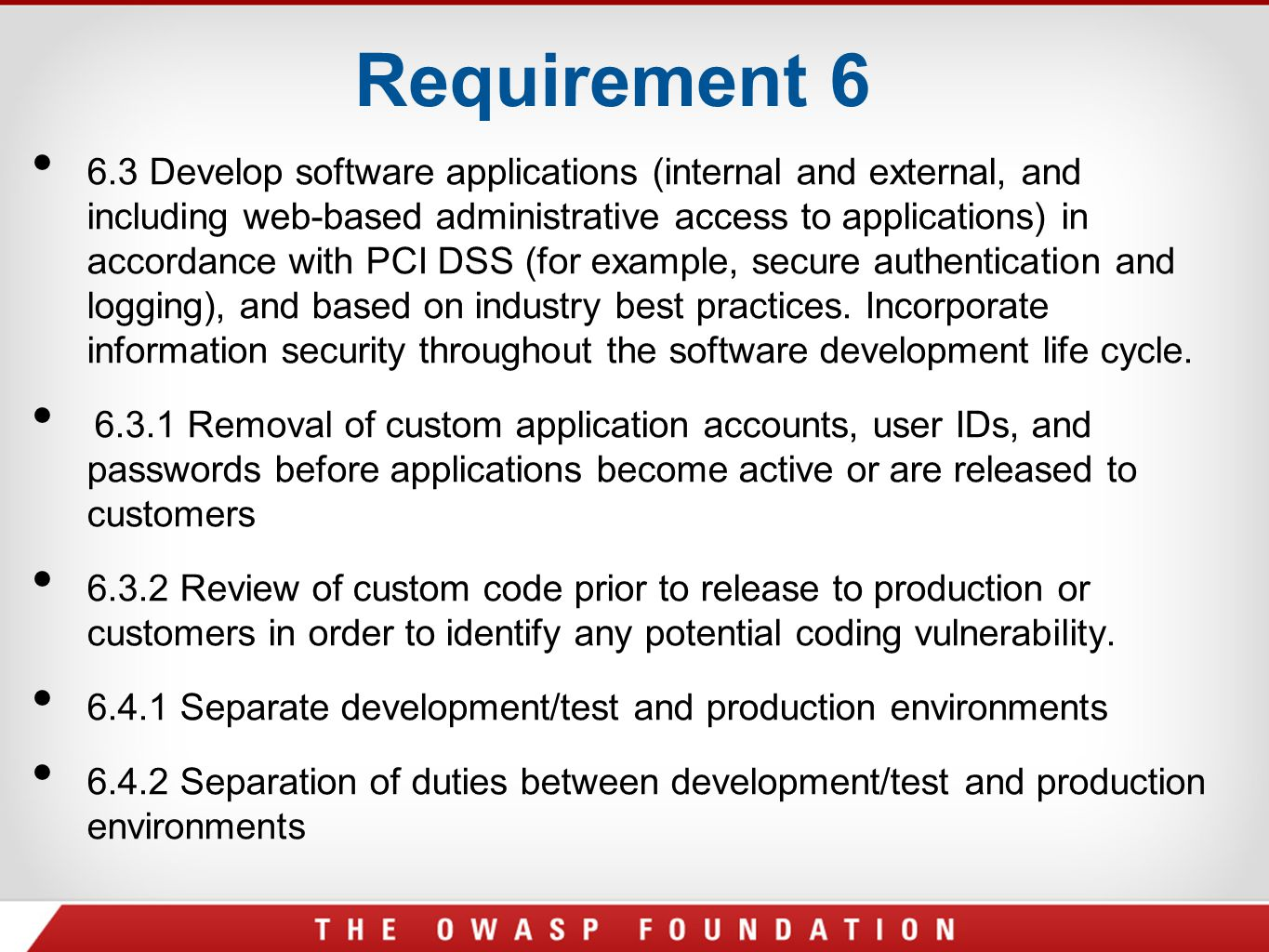 6.3 Develop software applications (internal and external, and including web-based administrative access to applications) in accordance with PCI DSS (f
