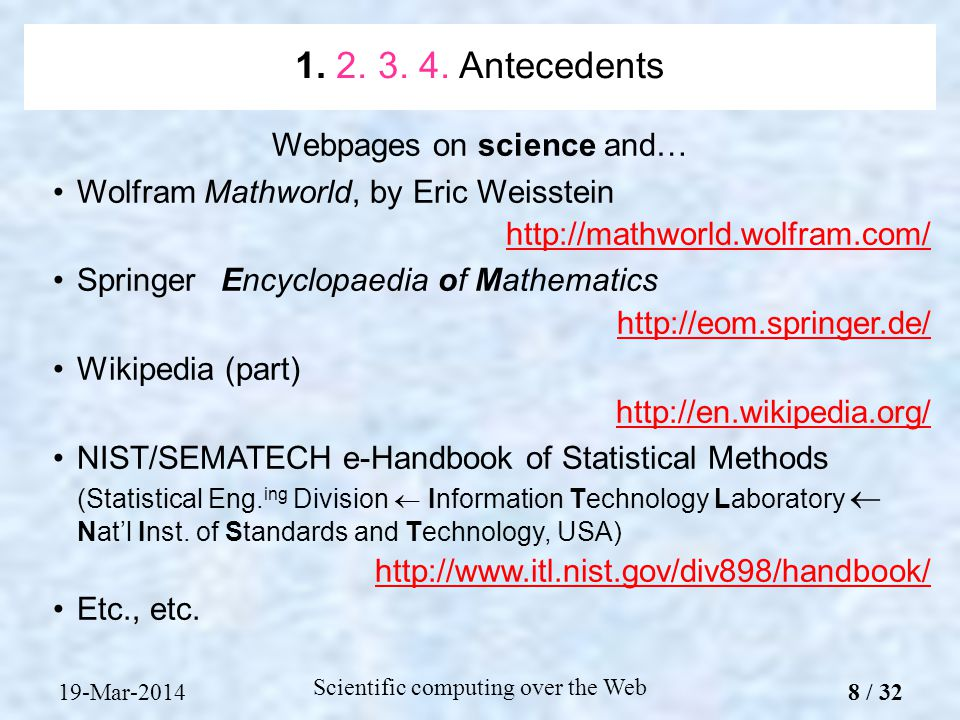 Webpages on science and… Wolfram Mathworld, by Eric Weisstein   SpringerEncyclopaedia of Mathematics   Wikipedia (part)   NIST/SEMATECH e-Handbook of Statistical Methods (Statistical Eng.