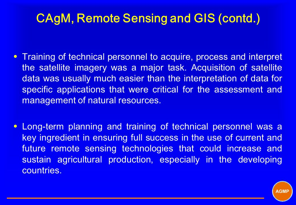 CAgM, Remote Sensing and GIS (contd.)  Training of technical personnel to acquire, process and interpret the satellite imagery was a major task.