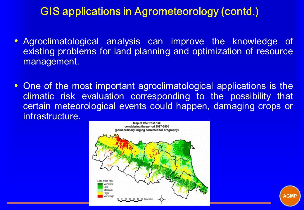 GIS applications in Agrometeorology (contd.)  Agroclimatological analysis can improve the knowledge of existing problems for land planning and optimization of resource management.