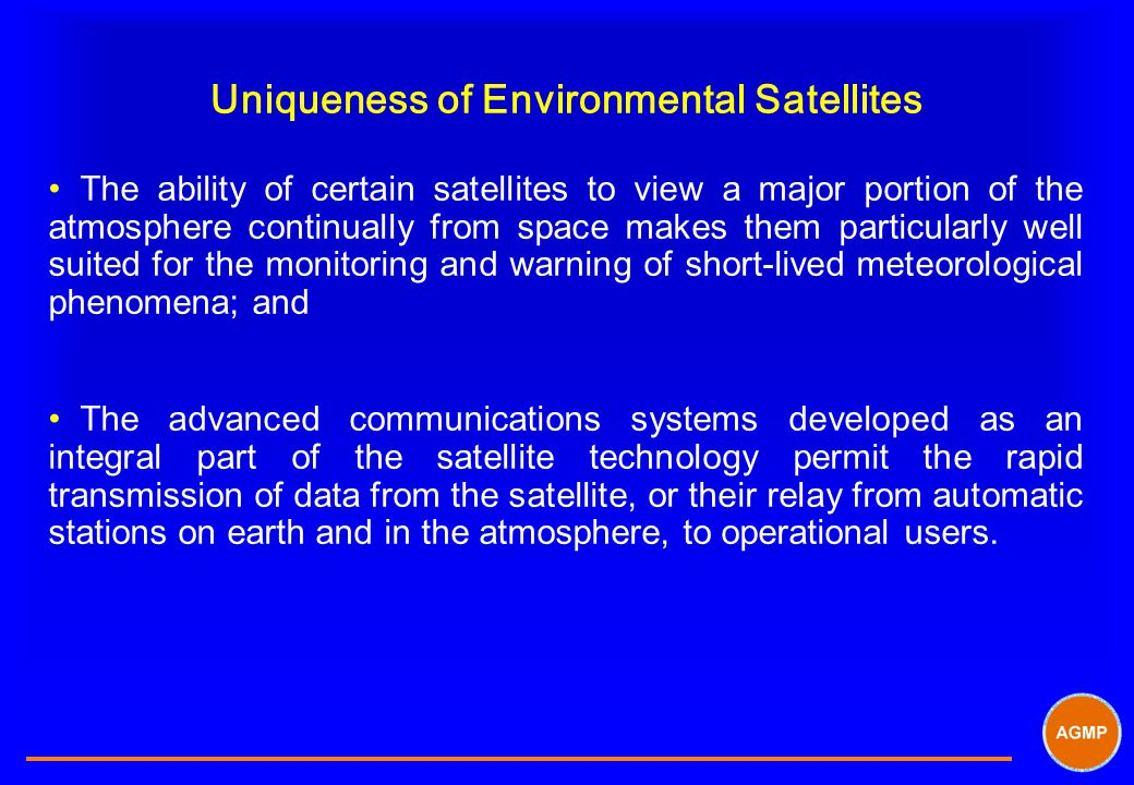 Uniqueness of Environmental Satellites The ability of certain satellites to view a major portion of the atmosphere continually from space makes them p