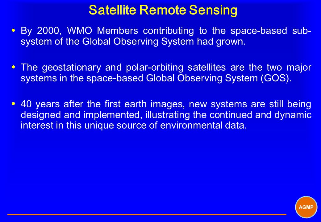 Satellite Remote Sensing  By 2000, WMO Members contributing to the space-based sub- system of the Global Observing System had grown.  The g eostatio