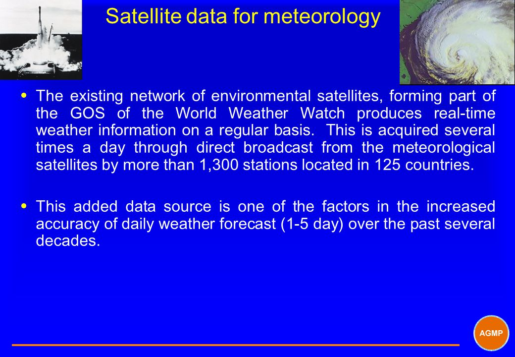 Satellite data for meteorology  The existing network of environmental satellites, forming part of the GOS of the World Weather Watch produces real-time weather information on a regular basis.