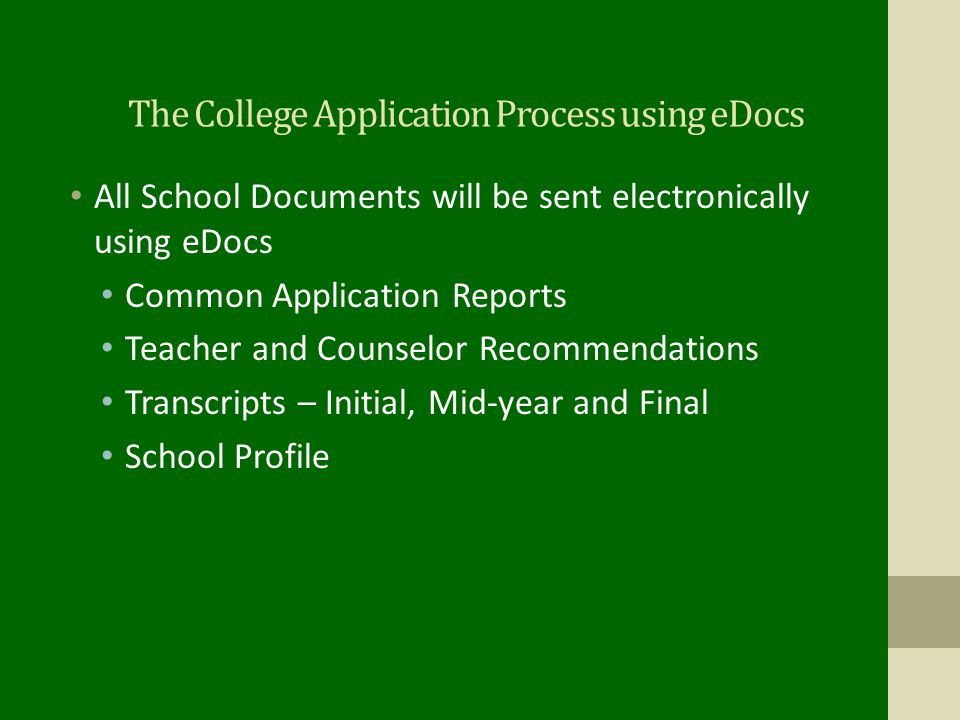 The College Application Process using eDocs All School Documents will be sent electronically using eDocs Common Application Reports Teacher and Counselor Recommendations Transcripts – Initial, Mid-year and Final School Profile