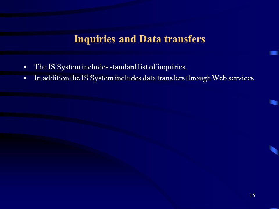 15 Inquiries and Data transfers The IS System includes standard list of inquiries.