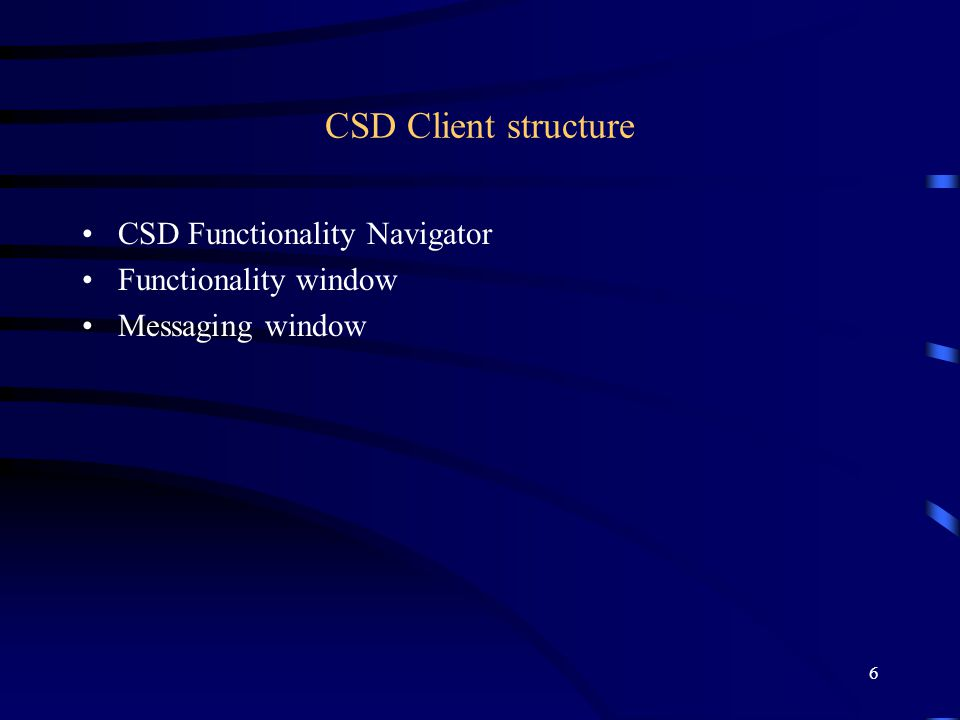 6 CSD Client structure CSD Functionality Navigator Functionality window Messaging window