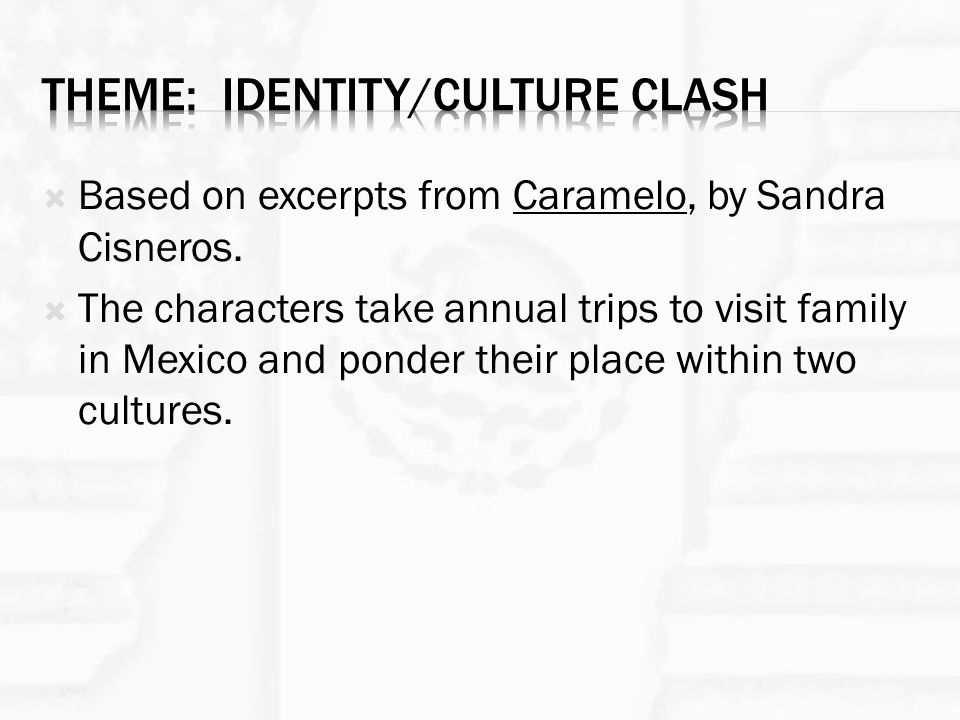  Based on excerpts from Caramelo, by Sandra Cisneros.