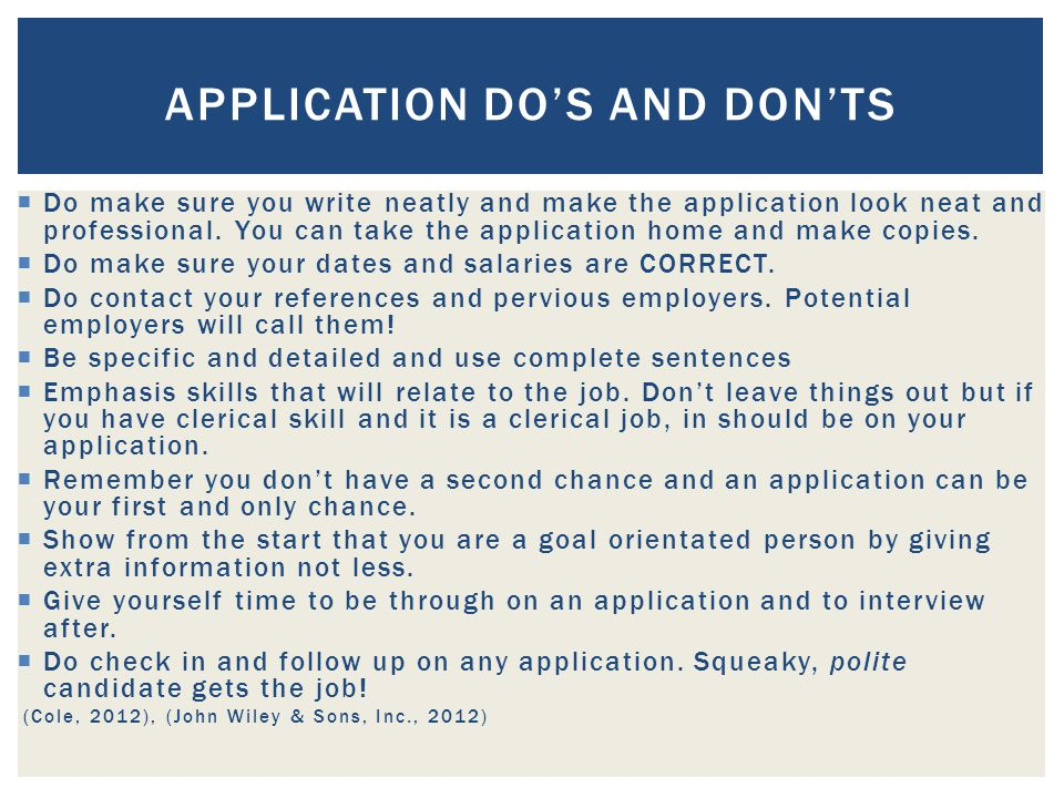 Do make sure you write neatly and make the application look neat and professional.