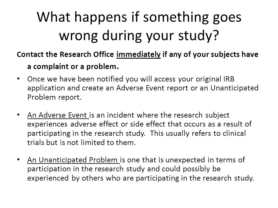 What happens if something goes wrong during your study.