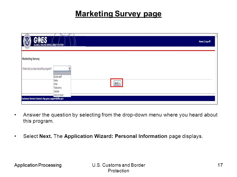 Application ProcessingU.S. Customs and Border Protection 17Application Processing17 Marketing Survey page Answer the question by selecting from the dr