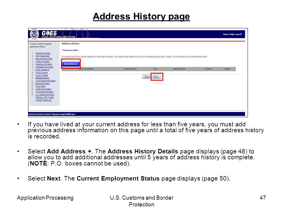 Application ProcessingU.S. Customs and Border Protection 47 Address History page If you have lived at your current address for less than five years, y