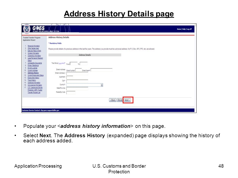 Application ProcessingU.S. Customs and Border Protection 48 Address History Details page Populate your on this page. Select Next. The Address History