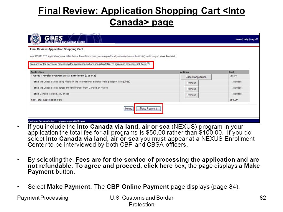 Payment ProcessingU.S. Customs and Border Protection 82 Final Review: Application Shopping Cart page If you include the Into Canada via land, air or s