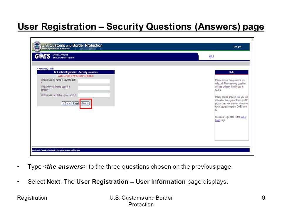 RegistrationU.S. Customs and Border Protection 9 User Registration – Security Questions (Answers) page Type to the three questions chosen on the previ