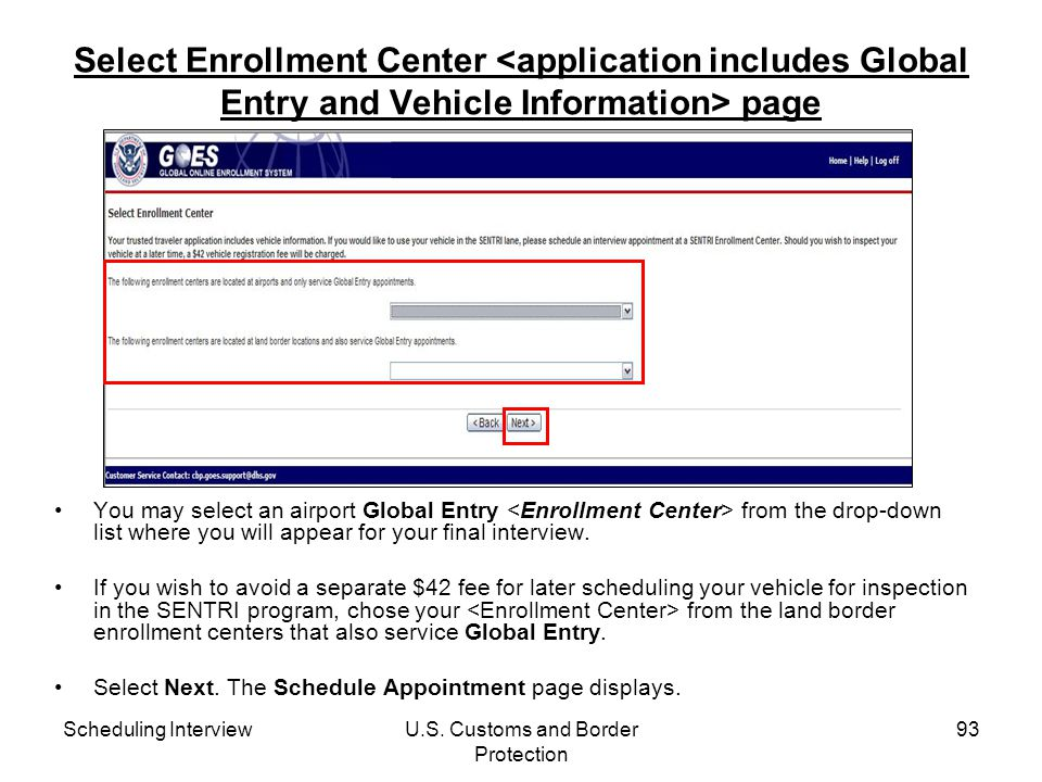 Scheduling InterviewU.S. Customs and Border Protection 93 Select Enrollment Center page You may select an airport Global Entry from the drop-down list