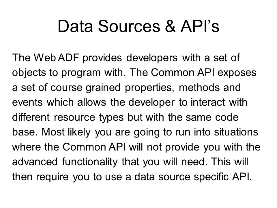 Data Sources & API's The Web ADF provides developers with a set of objects to program with.