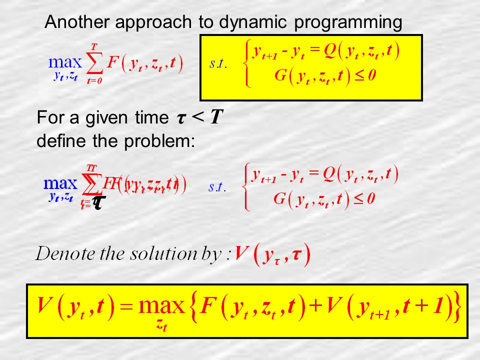 21 Another approach to dynamic programming For a given time τ < T define the problem: