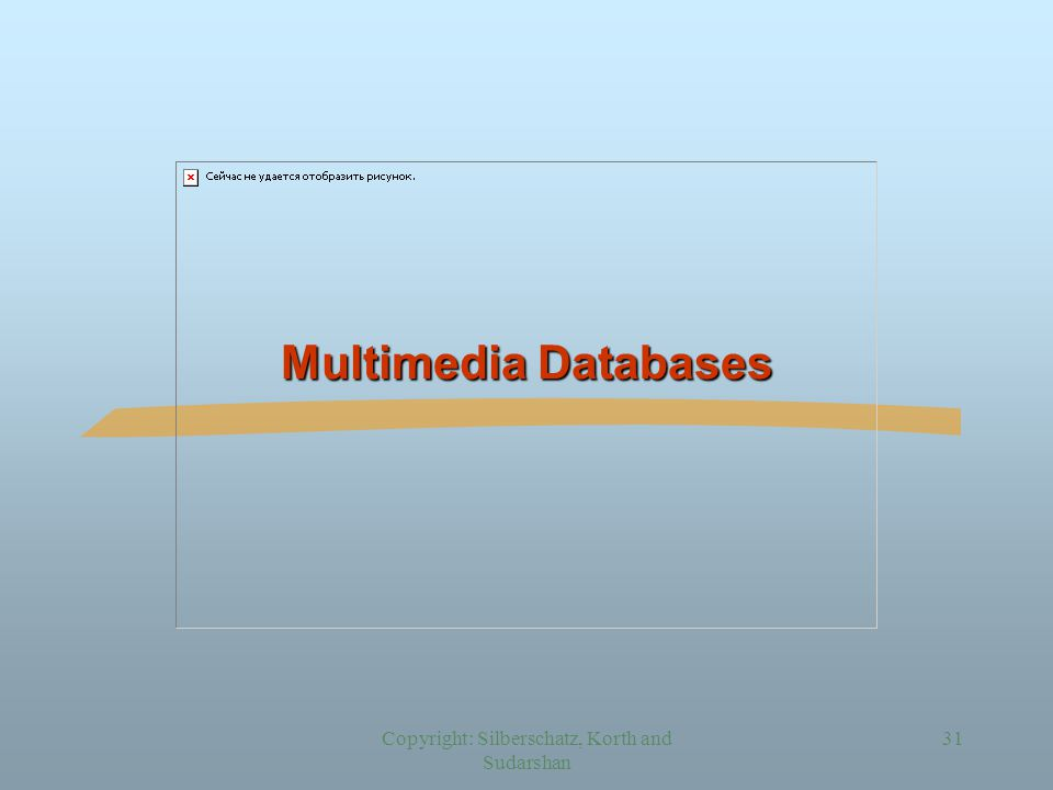 Copyright: Silberschatz, Korth and Sudarshan 31 Multimedia Databases
