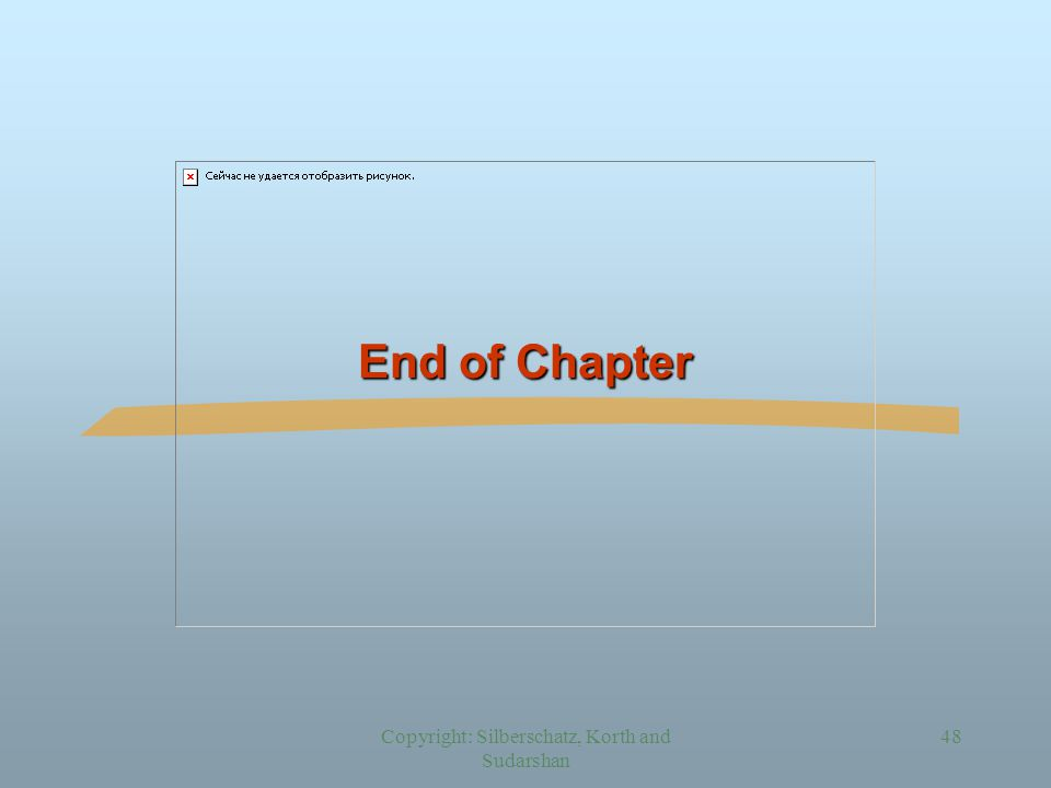 Copyright: Silberschatz, Korth and Sudarshan 48 End of Chapter