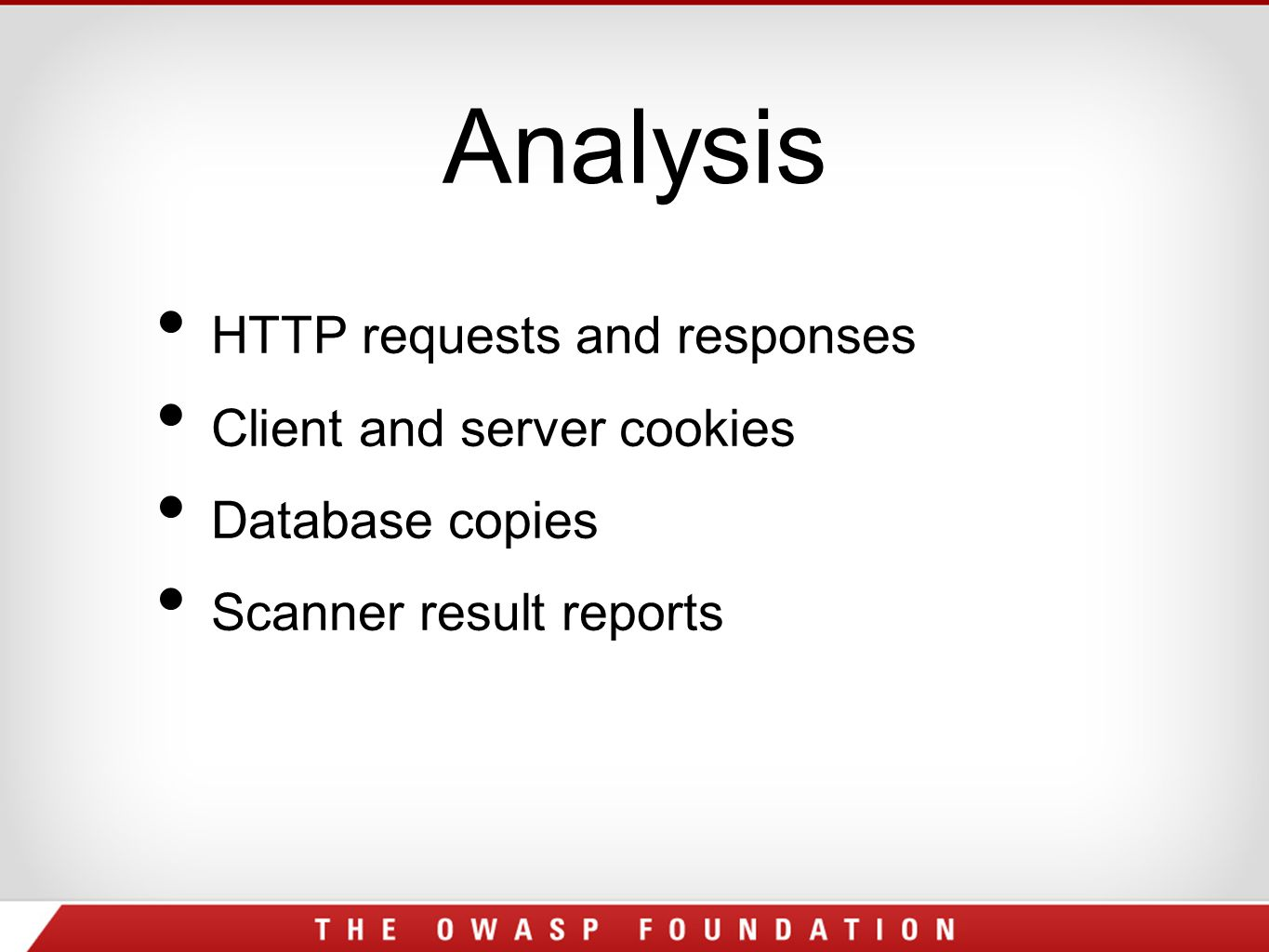 Analysis HTTP requests and responses Client and server cookies Database copies Scanner result reports