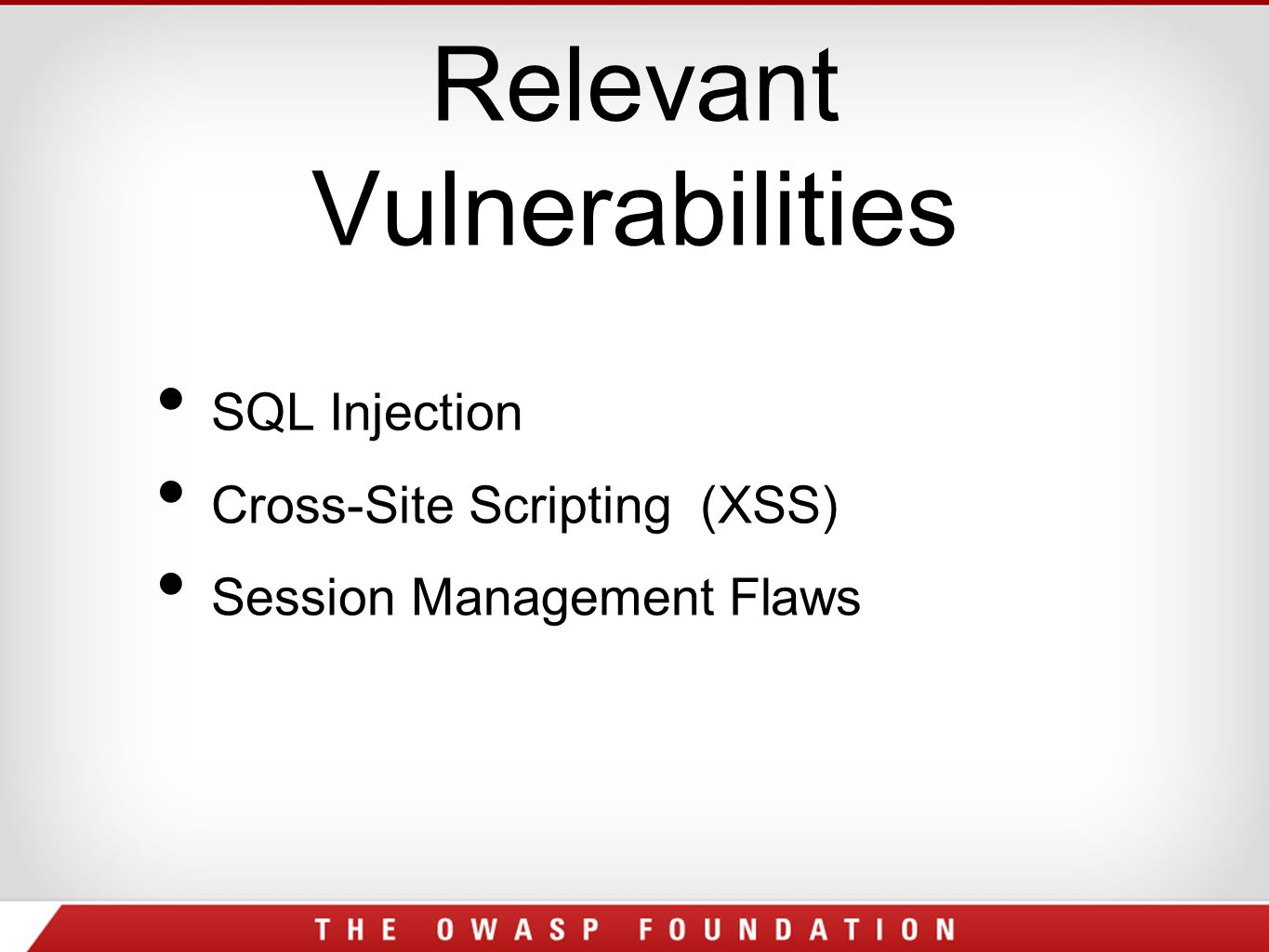 Relevant Vulnerabilities SQL Injection Cross-Site Scripting (XSS) Session Management Flaws