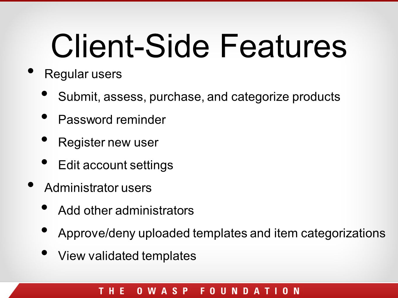 Client-Side Features Regular users Submit, assess, purchase, and categorize products Password reminder Register new user Edit account settings Administrator users Add other administrators Approve/deny uploaded templates and item categorizations View validated templates