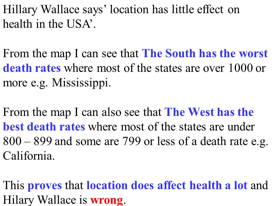 Hillary Wallace says' location has little effect on health in the USA'. From the map I can see that The South has the worst death rates where most of