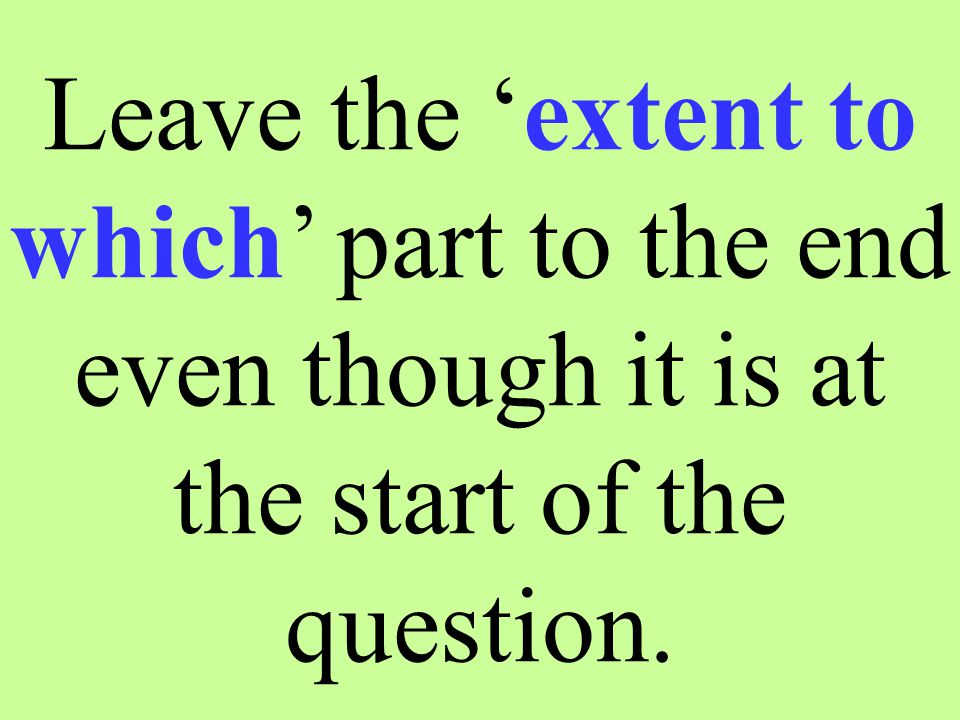 Leave the 'extent to which' part to the end even though it is at the start of the question.