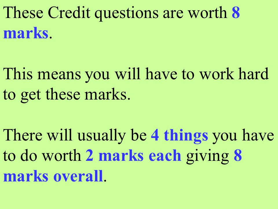 If you were able to work out the last answer you really are a Credit pupil, well done.