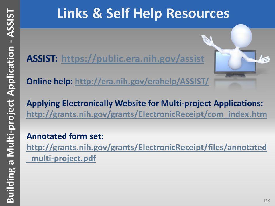 Links & Self Help Resources ASSIST: https://public.era.nih.gov/assisthttps://public.era.nih.gov/assist Online help: http://era.nih.gov/erahelp/ASSIST/