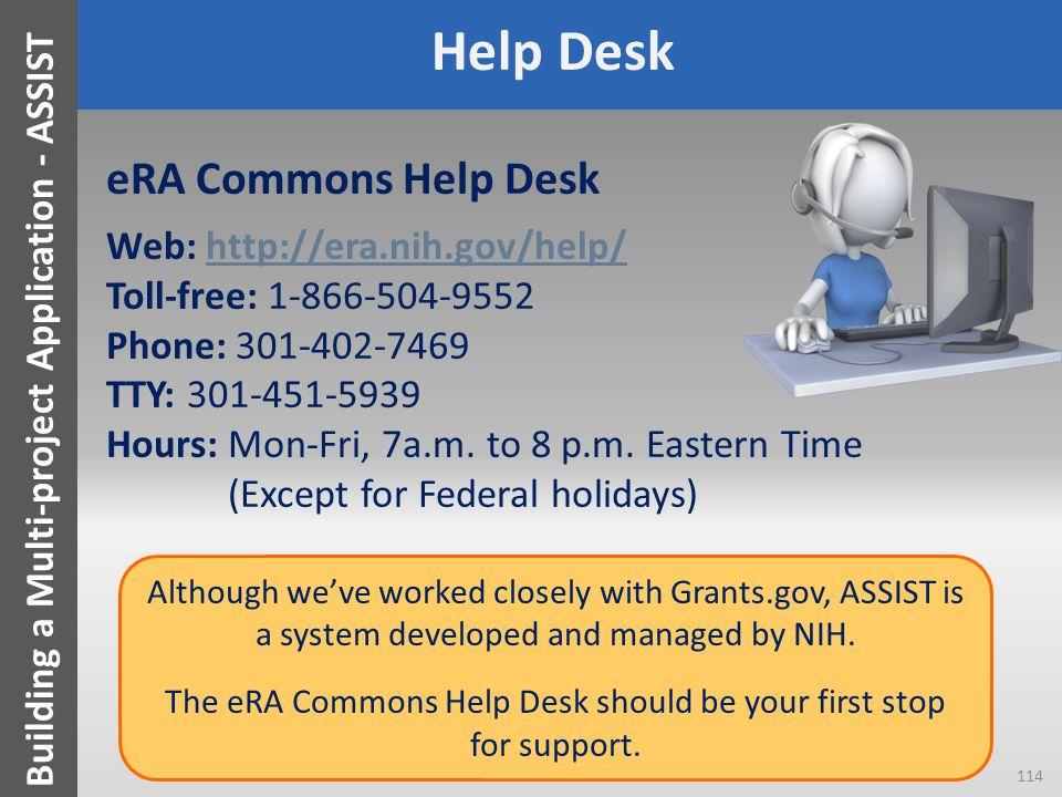Help Desk eRA Commons Help Desk Web: http://era.nih.gov/help/http://era.nih.gov/help/ Toll-free: 1-866-504-9552 Phone: 301-402-7469 TTY: 301-451-5939 Hours: Mon-Fri, 7a.m.